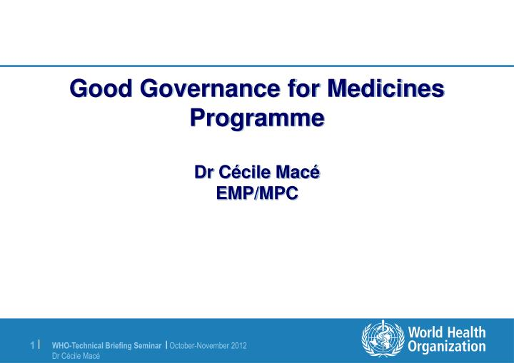 Good governance for medicines programme dr c cile mac emp mpc