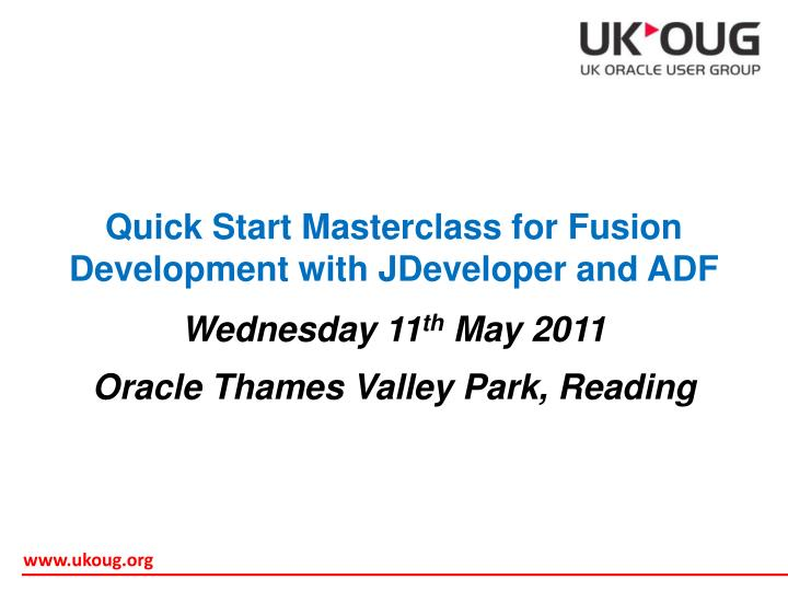 Quick Start Masterclass for Fusion Development with JDeveloper and ADF