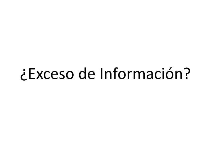 ¿Exceso de Información?