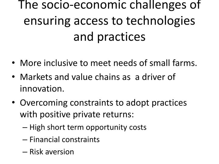 The socio-economic challenges of ensuring access to technologies and practices