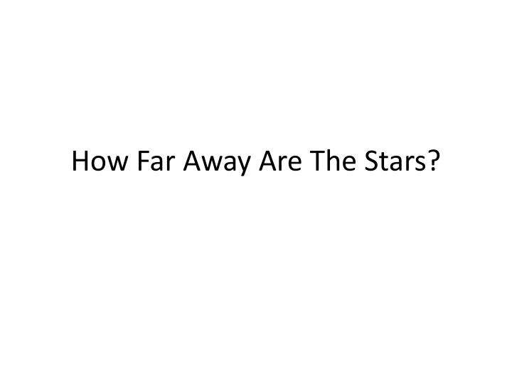 How Far Away Are The Stars?