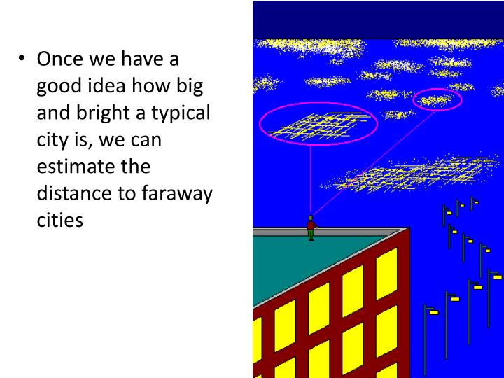 Once we have a good idea how big and bright a typical city is, we can estimate the distance to faraway cities