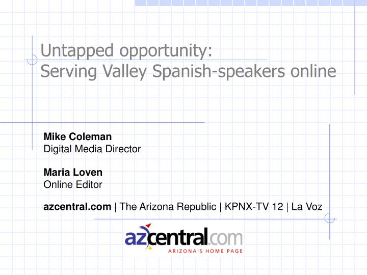 Untapped opportunity serving valley spanish speakers online