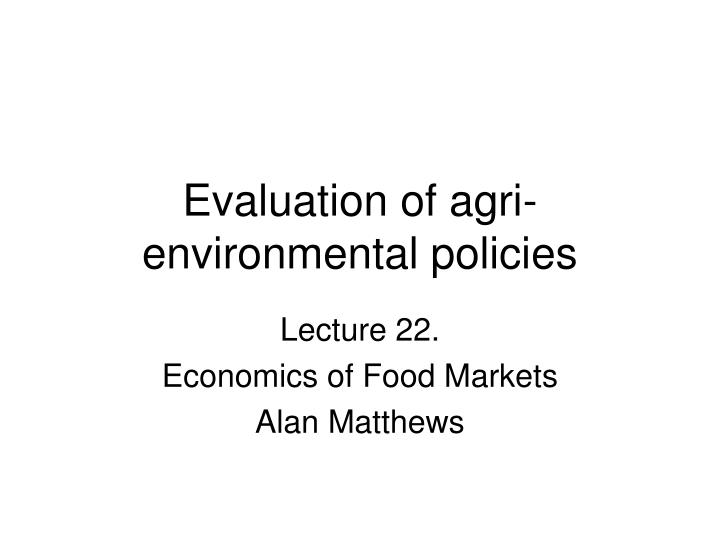 Evaluation of agri environmental policies