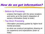 how do we get information