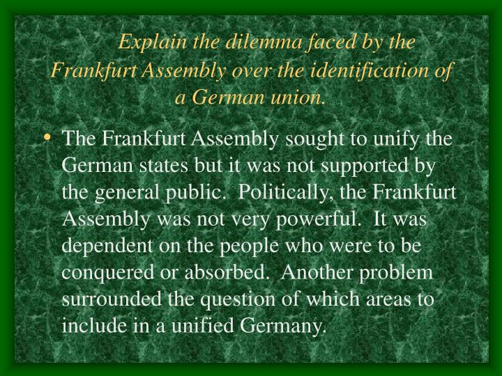 Explain the dilemma faced by the Frankfurt Assembly over the identification of a German union.