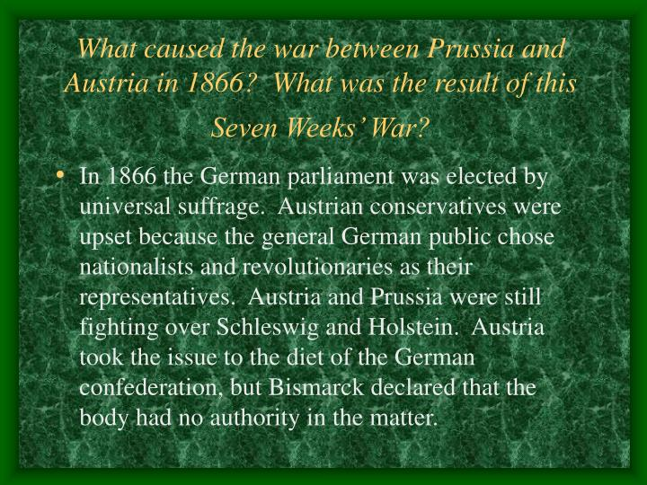 What caused the war between Prussia and Austria in 1866?  What was the result of this Seven Weeks' War?