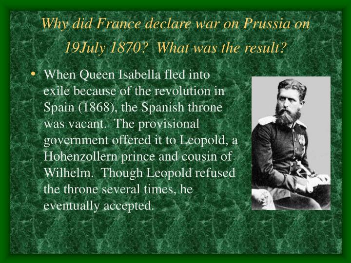 Why did France declare war on Prussia on 19July 1870?  What was the result?