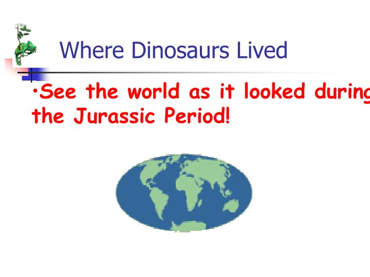 Where Dinosaurs Lived