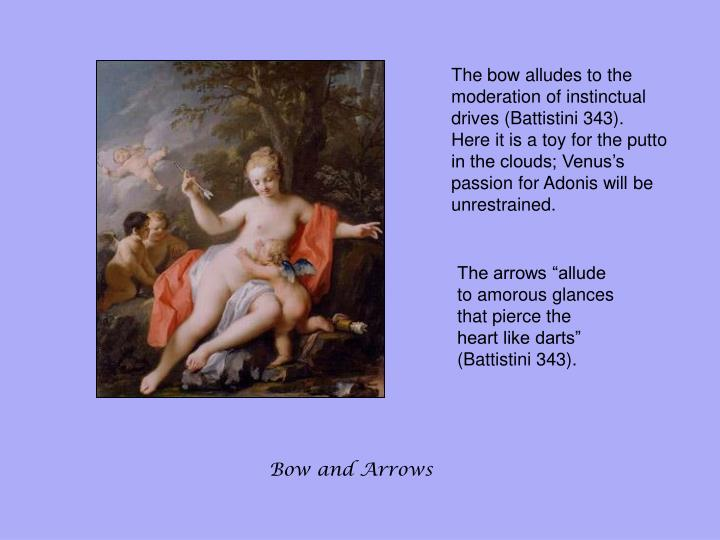 The bow alludes to the moderation of instinctual drives (Battistini 343).  Here it is a toy for the putto in the clouds; Venus's passion for Adonis will be unrestrained.