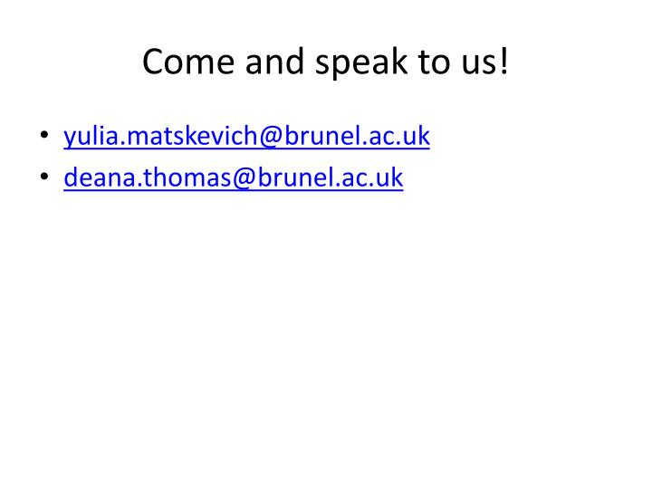 Come and speak to us!