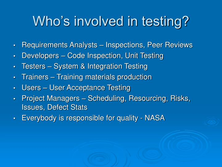 Who's involved in testing?