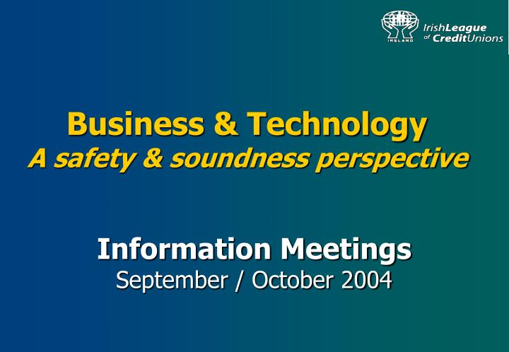 Business technology a safety soundness perspective