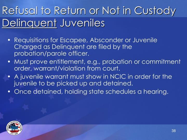 Refusal to Return or Not in Custody