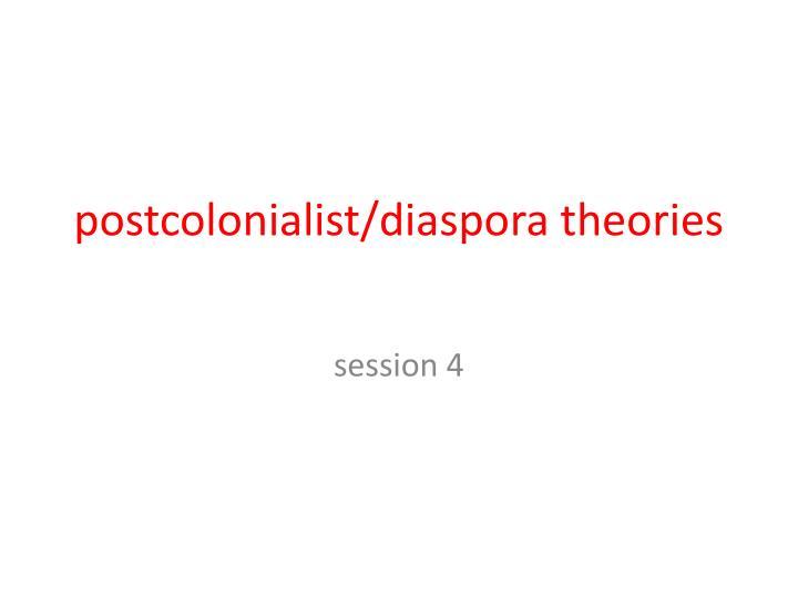postcolonialist/diaspora theories