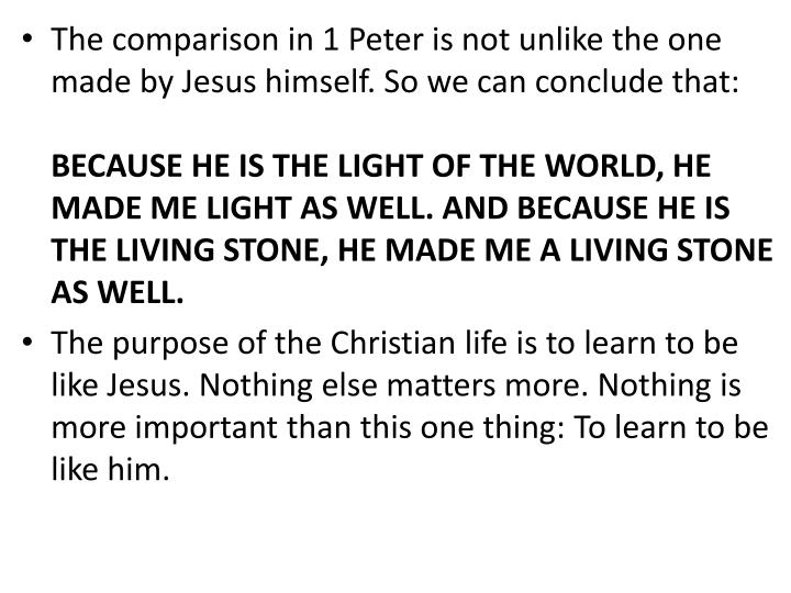 The comparison in 1 Peter is not unlike the one made by Jesus himself. So we can conclude that: