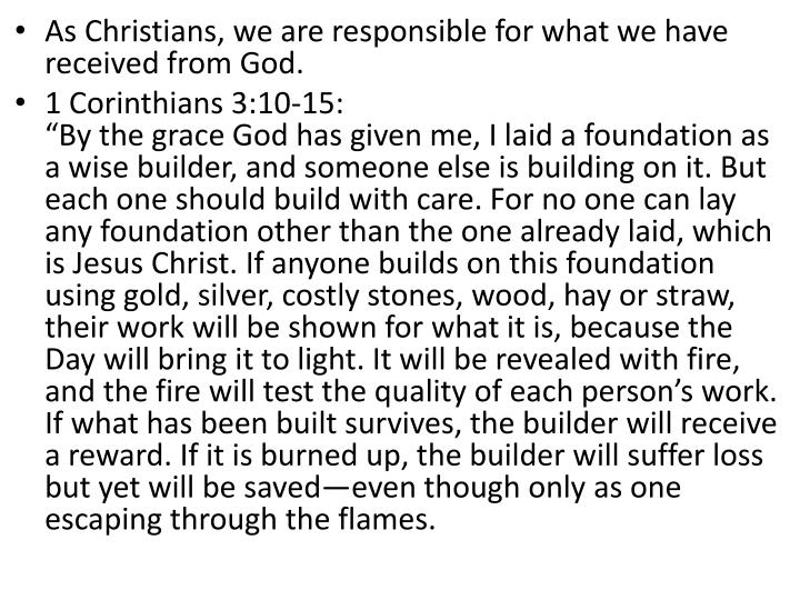 As Christians, we are responsible for what we have received from God.