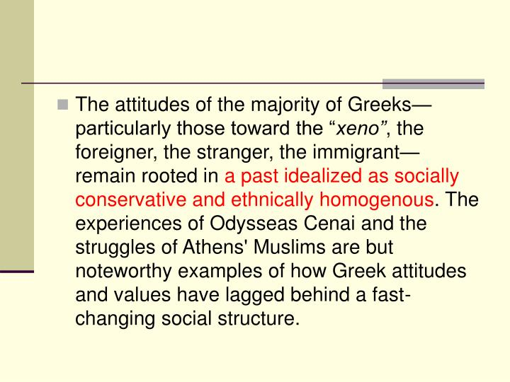 The attitudes of the majority of Greeks—particularly those toward the ""