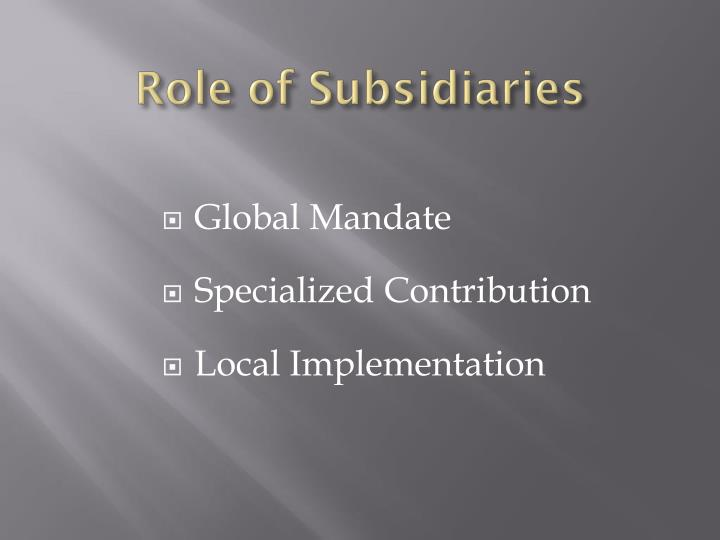 Role of Subsidiaries