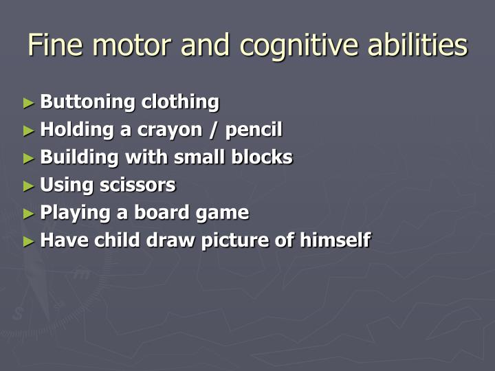 Fine motor and cognitive abilities
