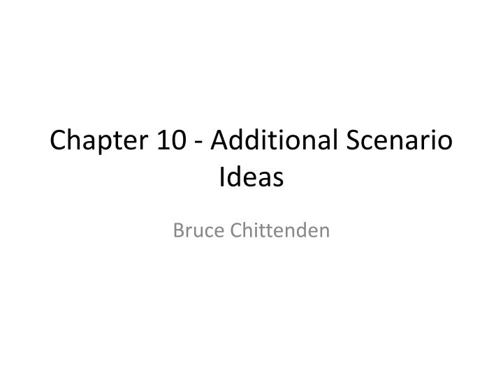 Chapter 10 additional scenario ideas