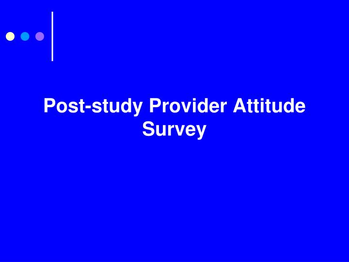 Post-study Provider Attitude Survey