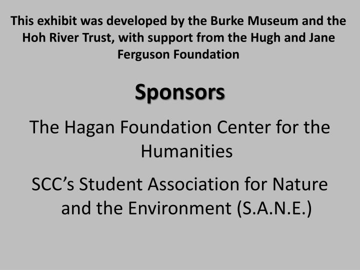 This exhibit was developed by the Burke Museum and the Hoh River Trust, with support from the Hugh and Jane Ferguson Foundation