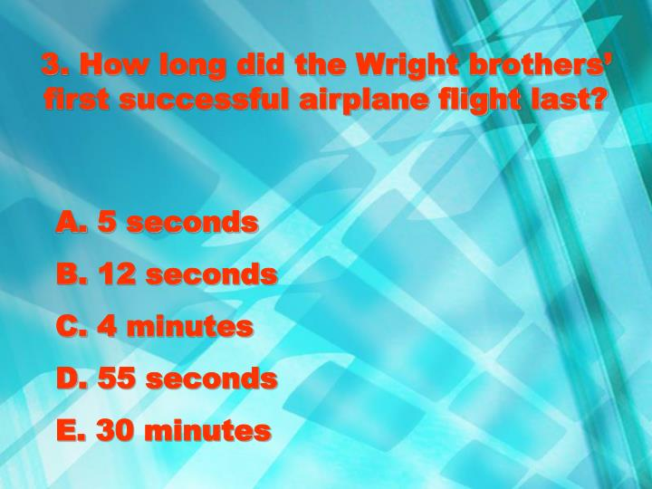 3. How long did the Wright brothers' first successful airplane flight last?