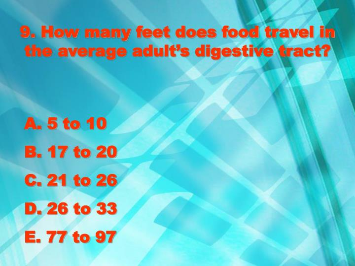 9. How many feet does food travel in the average adult's digestive tract?