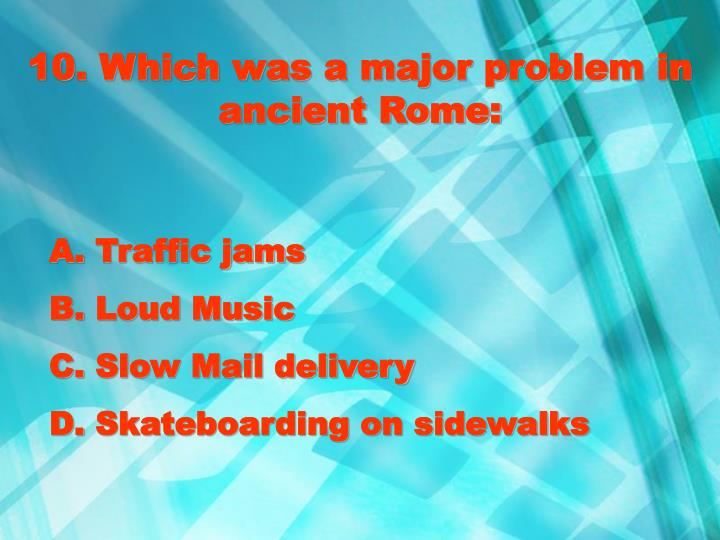 10. Which was a major problem in ancient Rome: