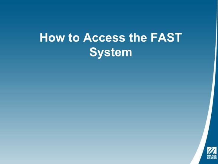 How to access the fast system