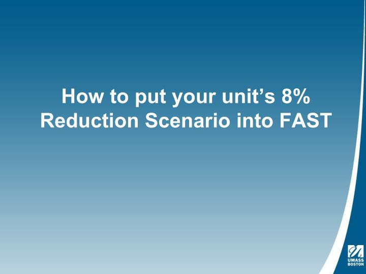 How to put your unit's 8% Reduction Scenario into FAST