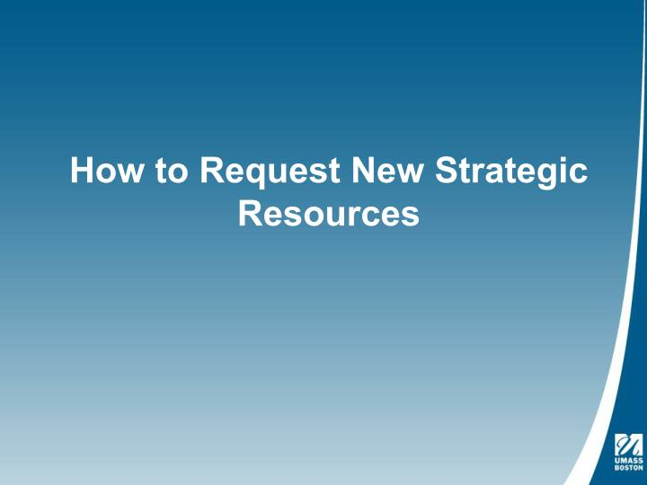 How to Request New Strategic Resources