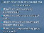 robots differ from other machines in these areas
