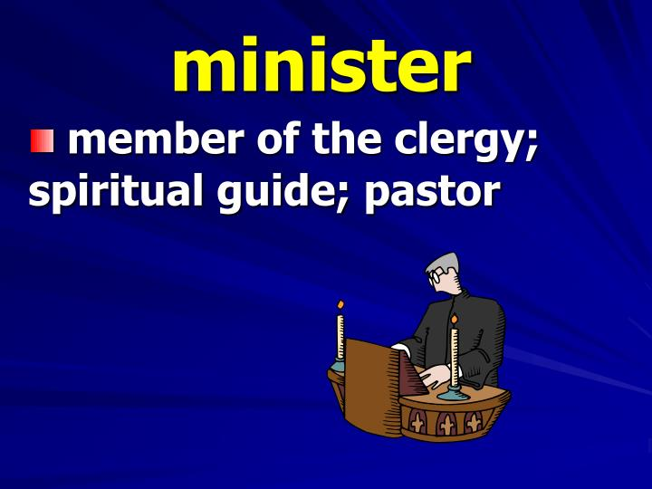 member of the clergy; spiritual guide; pastor