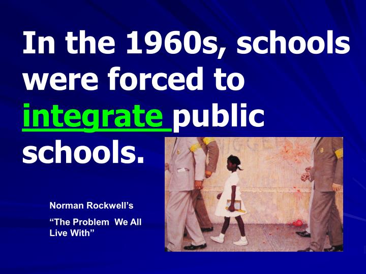 In the 1960s, schools were forced to