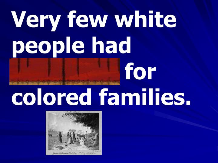 Very few white people had sympathy for colored families.