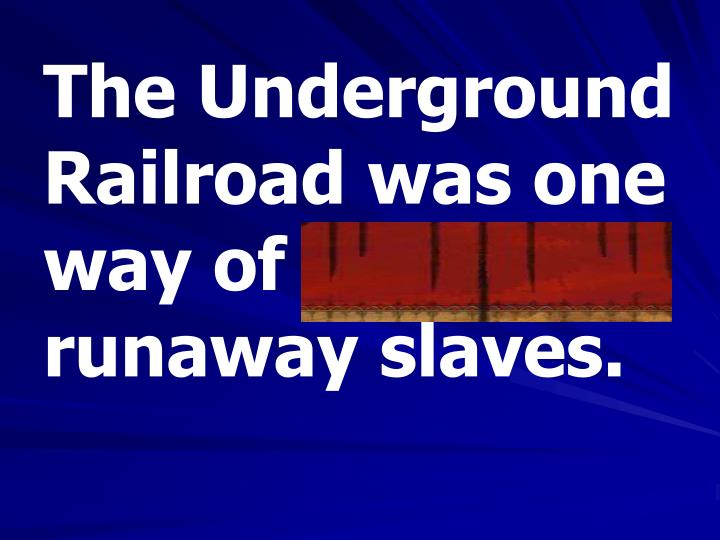 The Underground Railroad was one way of shielding runaway slaves.