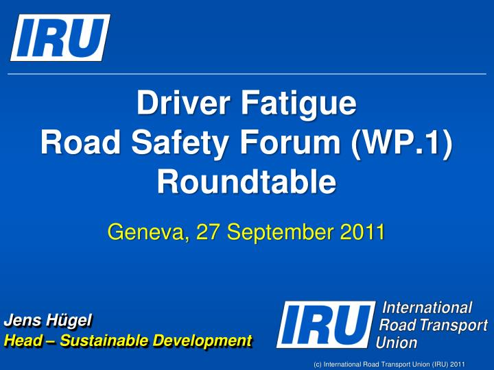 Driver fatigue road safety forum wp 1 roundtable