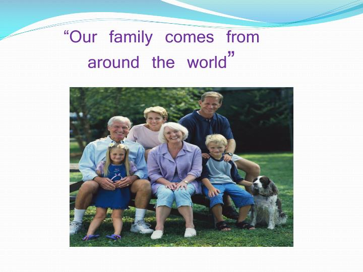 """Our family comes from"