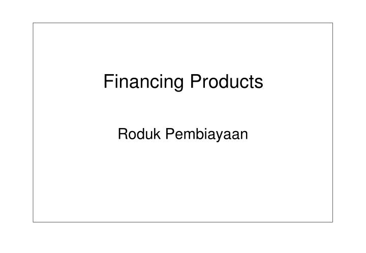 Financing Products