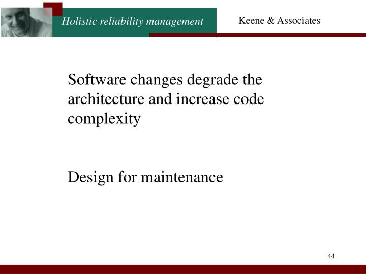 Software changes degrade the architecture and increase code complexity