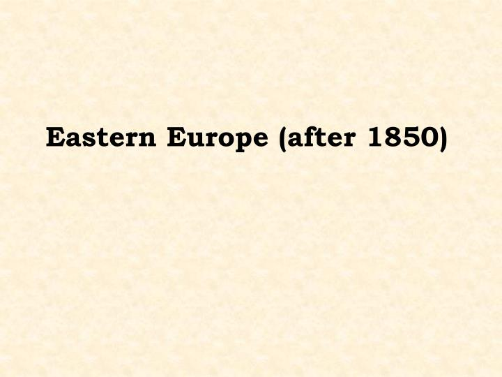 Eastern Europe (after 1850)