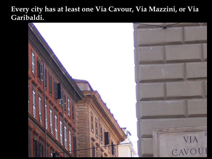 Every city has at least one Via Cavour, Via Mazzini, or Via Garibaldi.