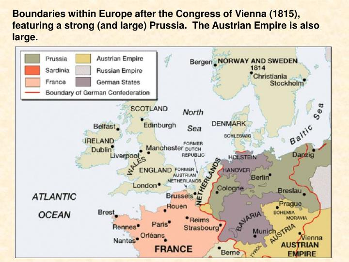 Boundaries within Europe after the Congress of Vienna (1815), featuring a strong (and large) Prussia.  The Austrian Empire is also large.