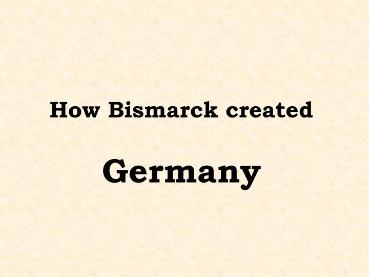 How Bismarck created