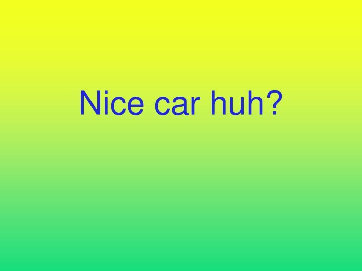 Nice car huh?