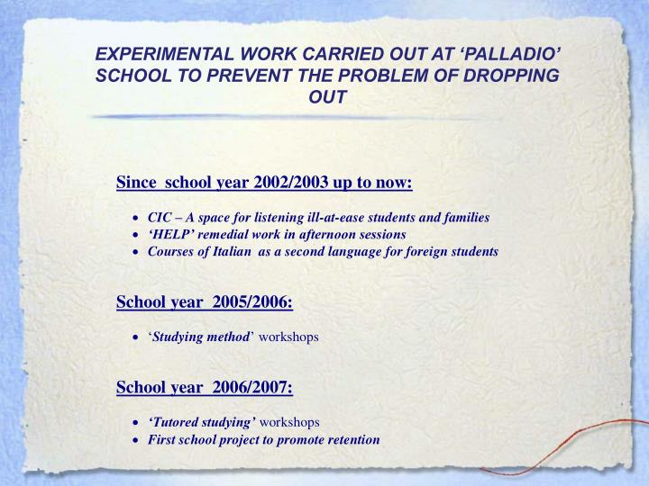 Experimental work carried out at pa lladio school to prevent the problem of dropping out