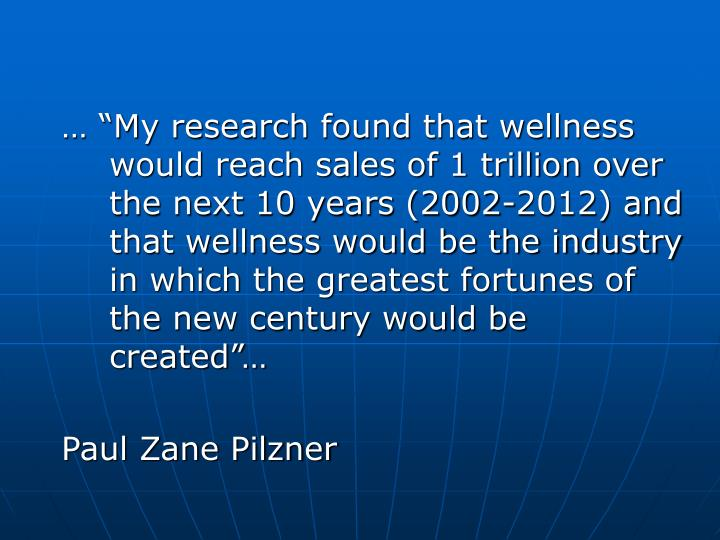 "… ""My research found that wellness would reach sales of 1 trillion over the next 10 years (2002-..."