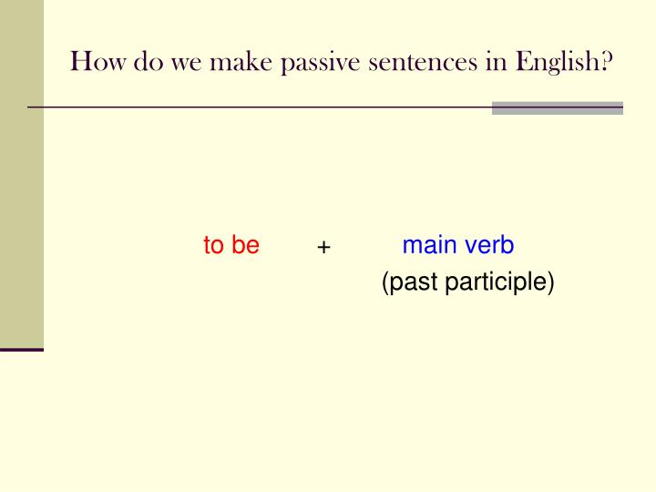 How do we make passive sentences in English?